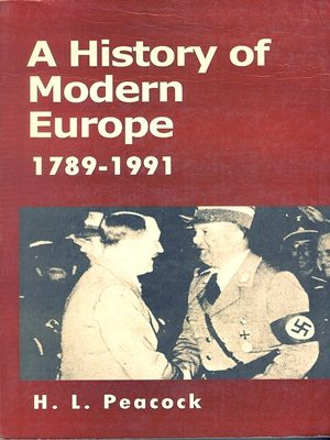 A History of Modern Europe 1789-1991 By Herbert L . Peacock m.a.