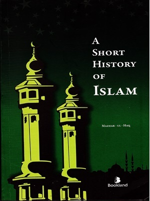 A-Short-History-of-Islam-By-Mazhar-ul-Haq.jpg