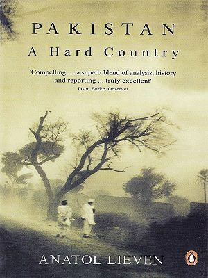 Pakistan - A Hard Country By Anatol Lieven