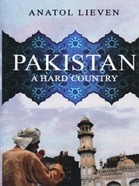 Pakistan A Hard Country Anatol Lieven