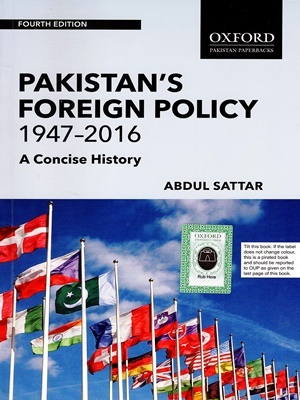Pakistan Foreign Policy 1947 - 2016 A Concise History By Abdul Sattar Oxford