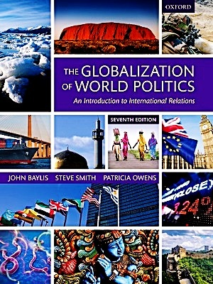 The Globalization of World Politics By John Baylis, Steve Smith, and Patricia Owens 7th Edition