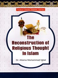 The Reconstruction of Religious Thought in Islam By Allama Iqba