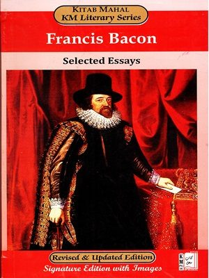 Edition Revised & Updated, Francis Bacon, Francis Bacon By Setected Eassys Kitab Mahal KM Literary Series Edition Revised & Updated, Kitab Mahal KM Literary Series, Setected Eassys