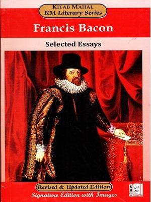 Edition Revised & Updated, Francis Bacon, Francis Bacon By Setected Eassys Kitab Mahal KM Literary Series Edition Revised & Updated, Kitab Mahal KM Literary Series, Setected Eassys