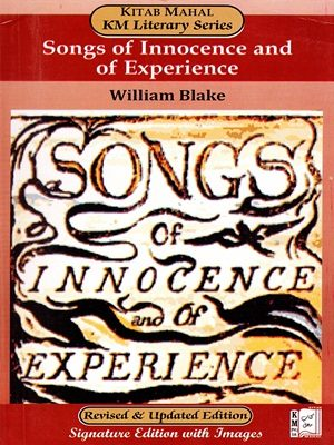 Songs Of Innocence And Of Experience By William Blake (KM Literary Series) Revised & Updated Edition