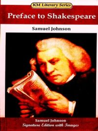 KM Literary Series, Preface To Shakespeare, Preface To Shakespeare By Samuel Johnson KM Literary Series, Samuel Johnson