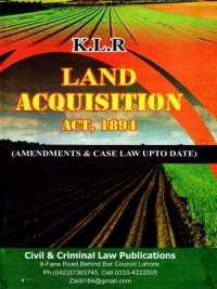 Land Acquisition Act' 1894 ( Amendments & Case Law UpTo Date ) By Hamid Jamil Butt [ K.L.R ]