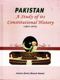 Pakistan A Study of its Constitutional History (1857-1975) By Masud Ahmad
