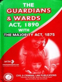 The Guardians & Wards Act,1890 With The Majority Act, 1875 By M.kashif Pasha Pcs Judicial (Civil & Criminal Law )