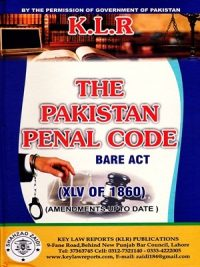 The Pakistan Penal Code Bare Act (XLV Of 1860) ( Amendments UPTO Date ) By M.A. Zafar K.L.R Publication