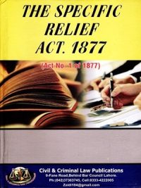 The Specific Relief Act, 1877 By Naseem Hassan Chaudary ( Civil & Criminal Law Publication )