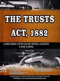 The Trests Act, 1882 ( Amended UpTo Date With Lastest Case Laws ) By M.G. Hussain ( Manzoor Law Book House )