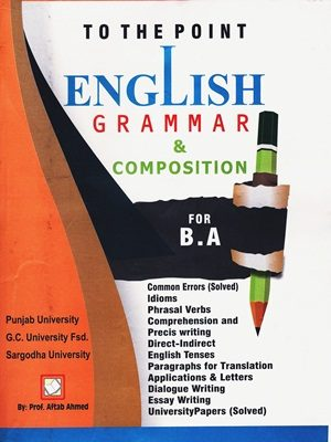 To The Point English Grammar & Composition For B_ A By Aftab Ahmed