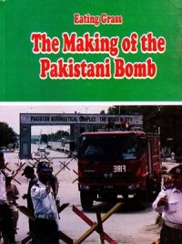 Eating Grass The Making of the Pakistani Bomb By Feroz hassan Khan
