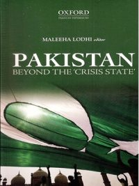 Pakistan Beyond The 'Crisis State' By Maleeha Lodhi (Oxford)