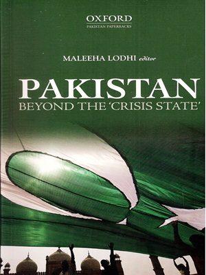 Pakistan Beyond The 'Crisis State' By Maleeha Lodhi (Oxford)