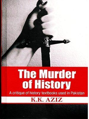 The murder of History By K.K.Aziz Vanguard Book