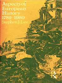 Aspects of European History 1789-1980 By Stephen J. Lee,