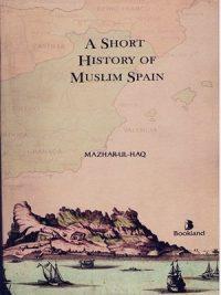 A Short History of Muslim Spain By Mazhar-ul-Haq (BookLand)