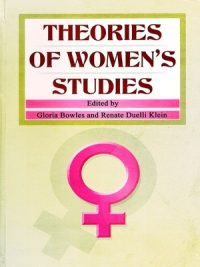 Theories of women's studies By Gloria Bowles & Renate Duelli Klein (Peace Publications)