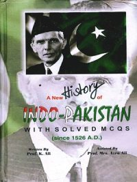 A New History Indo-Pakistan With Solved MCQs ( Since 1526 A. D.) By K.Ali (Aziz Books)