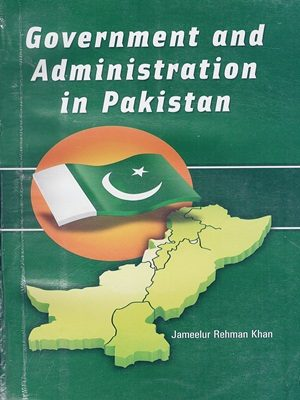 Government And Administration in Pakistan By Jameelur Rehman Khan {peace}