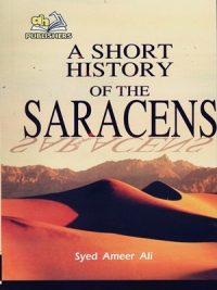 A Short History of The Saracens By Syed Ameer Ali (AH Publishers)
