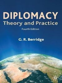 Diplomacy Theory & Practice 4th Ed G R Berridge