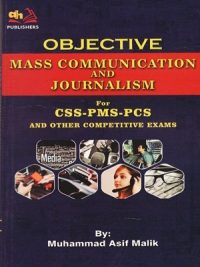 Objective Mass Communication And Journalism (CSS,PMS&PCS) By Muhammad Asif Malik (AH Publishers)