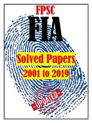 FPSC FIA Model &; Original Solved Papers 2001 to 2019 (Updated)
