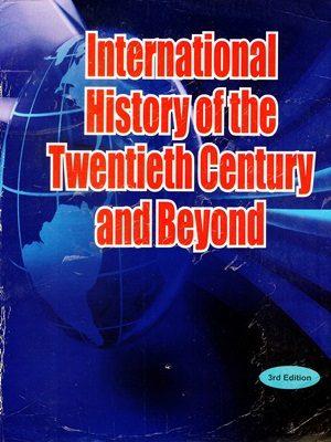 International History of The Twentieth Century & Beyond By Antony Best Third Edition