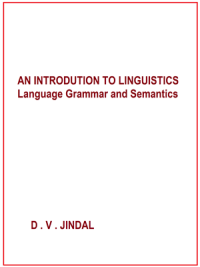 An Introduction to Linguistics Language Garmmar & Semantics By D. V. Jindal
