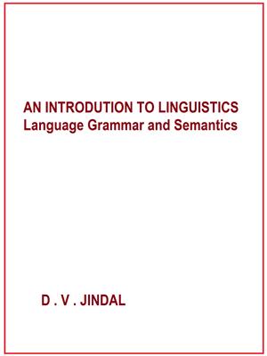 An Introduction to Linguistics Language Garmmar & Semantics By D. V. Jindal
