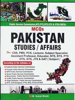 MCQs Pakistan Studies & Affairs By M. Sohail Bhatti ( Bhatti Sons)