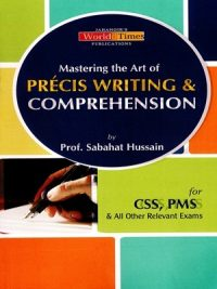 Mastering the Art of Precis Writing & Comprehension By Sabahat Hussain (JWT)