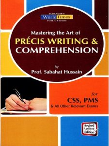 Mastering the Art of Precis Writing & Comprehension By Sabahat Hussain JWT