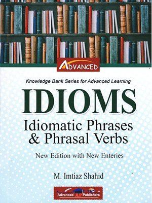 Idioms Idiomatic Phrases & Phrasal Verbs By M. Imtiaz Shahid AP Publishers
