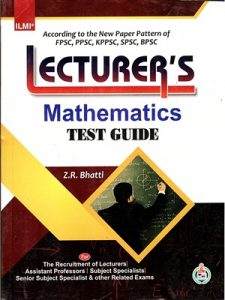 Lecturer,s Mathematics Test Guide By Z.R. Bhatti ILMI