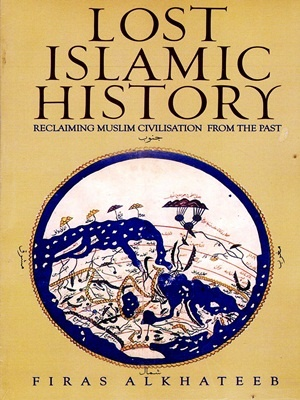 Lost Islamic History By Firas Alkhateed