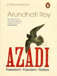 Azadi Freedom.Fascism.Fiction By Arundhati Roy