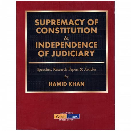 Supremacy of Constitution & Independence Of Judiciary By Hamid Khan JWT